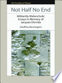 Not Half No End: Militantly Melancholic Essays in Memory of Jacques Derrida