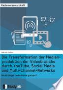 Die Transformation der Medienproduktion der Videobranche durch YouTube, Social Media und Multi-Channel-Networks