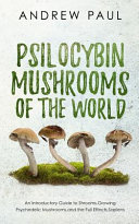 Psilocybin Mushrooms of the World: An Introductory Guide to Shrooms, Growing Psychedelic Mushrooms, and the Full Effects, Sapiens