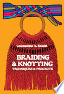 Braiding and Knotting  Techniques and Projects