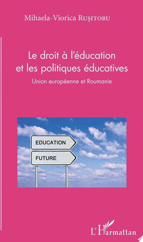 Le droit à l'éducation et les politiques éducatives : Union européenne et Roumanie / Mihaela-Viorica Rusitoru.- Paris : L'Harmattan , copyright 2017