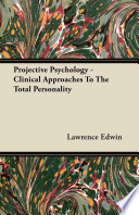 Projective Psychology - Clinical Approaches To The Total Personality