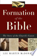 Formation of the Bible  the Story of the Church s Canon