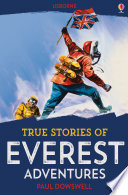 True Stories of Everest Adventures World S Tallest Mountain Including Tales Of Tragedy