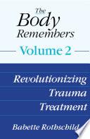 The Body Remembers Volume 2  Revolutionizing Trauma Treatment