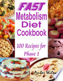 Fast Metabolism Diet Cookbook   100 Recipes for Phase 1