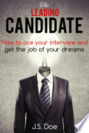 The Leading Candidate   How to ace your interview and get the job of your dreams