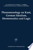 Phenomenology on Kant  German Idealism  Hermeneutics and Logic