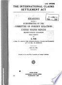 The International Claims Settlement Act, Hearing Before a Subcommittee, of the Committee on Foreign Relations, United States Senate, Eighty-sixth Congress, First Session on S. 706... May 29, 1959