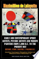 Early And Contemporary Spirit Artists, Psychic Artists And Medium Painters From 5,000 B.C. To The Present Day. History, Study, Analysis : from 5,000 b.c. to the...
