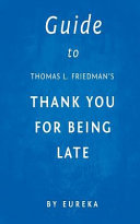 Guide to Thomas L  Friedman s Thank You for Being Late