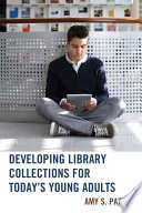 Developing Library Collections for Today s Young Adults