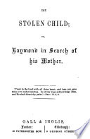The Stolen Child Or Raymond In Search Of His Mother book