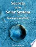 Secrets In the Solar System   Gatekeepers On Earth