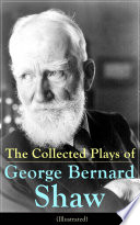 The Collected Plays of George Bernard Shaw  Illustrated