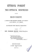 Ettrick Forest  the Ettrick Shepherd  and his monument  A guide to the romantic scenery at St  Mary s Loch  Ettrick  and Yarrow  illustrated  etc