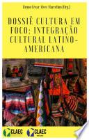 DOSSIÊ CULTURA EM FOCO: Integração Cultural Latino-Americana