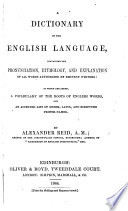 A Dictionary of the English Language, containing the pronunciation, etymology and explanation of all words authorized by eminent writers. To which are added, a vocabulary of the roots of English words and an accented list of proper names