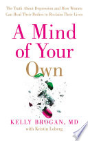 A Mind Of Your Own The Truth About Depression And How Women Can Heal Their Bodies To Reclaim Their Lives