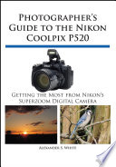 Photographer S Guide To The Nikon Coolpix P520