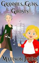 Grannies  Guns and Ghosts Book PDF