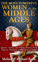 The Most Powerful Women in the Middle Ages  Queens  Saints  and Viking Slayers  From Empress Theodora to Elizabeth of Tudor