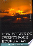 How to Live on Twenty-Four Hours a Day Keenly Aware Of Time Both How Much They