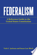 Federalism: A Reference Guide to the United States Constitution Of Government Providing An Overview Of