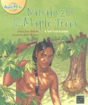 Nanabozho And The Maple Trees : of a traditional tale from the...