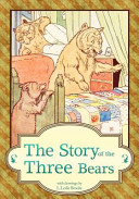 The Story Of The Three Bears : young girl and her adventure as she curiously...