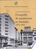 Fotografía de arquitectura en Medellín, 1870-1960