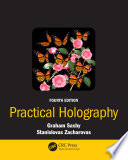 Practical Holography  Fourth Edition : of practical holography provides the most comprehensive and...