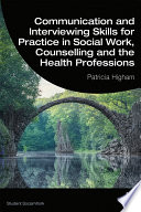 Communication And Interviewing Skills For Practice In Social Work Counselling And The Health Professions