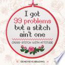I Got 99 Problems but a Stitch Ain t One