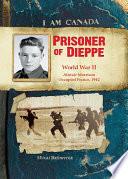 I Am Canada Prisoner Of Dieppe