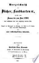Verzeichniß der Bücher, Landkarten &c., welche vom ... bis ... neu erschienen oder neu aufgelegt worden sind