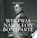 Who Was Napoleon Bonaparte   Biography Books for Kids 9 12   Children s Biography Books