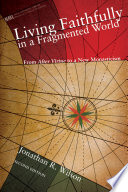 Living Faithfully in a Fragmented World  Second Edition