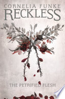 Reckless I: The Petrified Flesh by Cornelia Funke