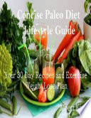 Concise Paleo Diet Lifestyle Guide  Your 30 Day Recipes and Exercise Weight Lose Plan