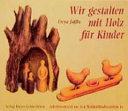 Gestalten mit Holz für Kinder