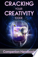 Cracking Your Creativity Code Companion Handbook