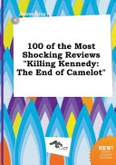 100 of the Most Shocking Reviews Killing Kennedy