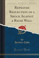 Repeated Reflection of a Shock Against a Rigid Wall  Classic Reprint