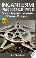 Incantesimi Per Principianti   Guida ai Migliori 30 Incantesimi Wicca per Principianti