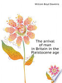 The arrival of man in Britain in the Pleistocene age