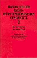 Handbuch der baden-württembergischen Geschichte: Die Territorien im Alten Reich