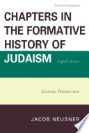 Chapters in the Formative History of Judaism, Eighth Series 2011? 2012 The Author Takes Up Several Topics In