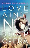 Love Ain T No Soap Opera