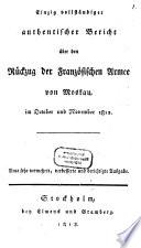 Einzig vollständiger authentischer Bericht über den Rückzug der französischen Armee von Moskau, im October und November 1812